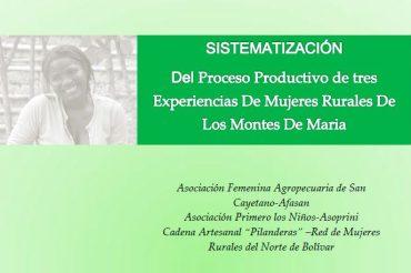 Sistematización del proceso productivo de tres experiencias de Mujeres rurales de los Montes de María